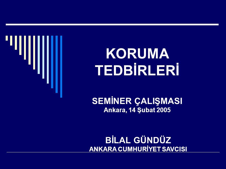 KORUMA TEDBİRLERİ SEMİNER ÇALIŞMASI Ankara, 14 Şubat 2005 BİLAL GÜNDÜZ ANKARA CUMHURİYET SAVCISI