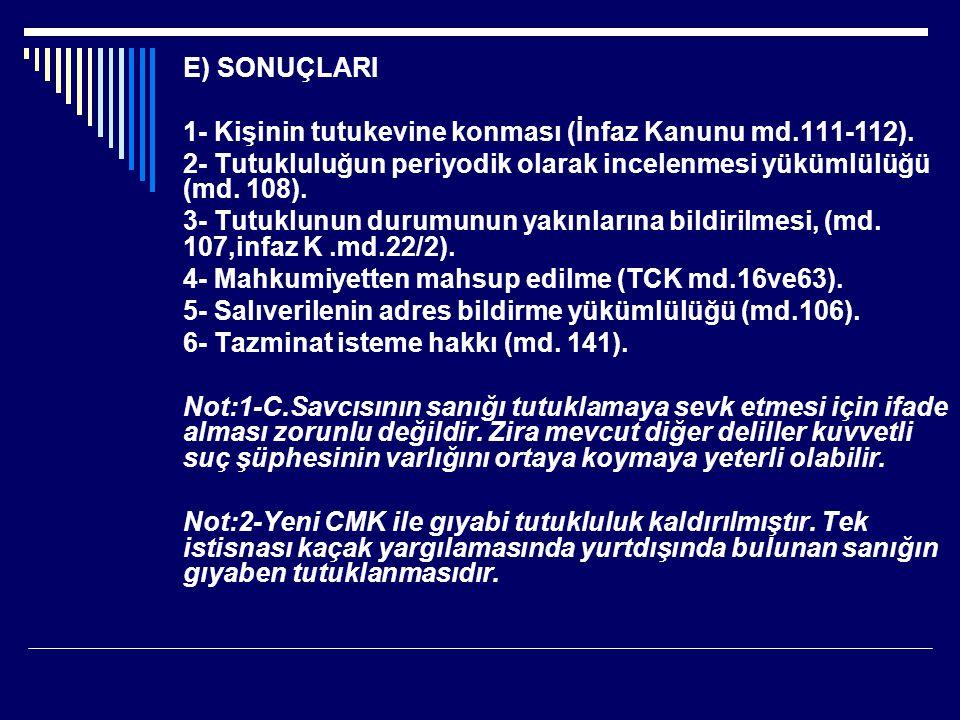 E) SONUÇLARI 1- Kişinin tutukevine konması (İnfaz Kanunu md.111-112).