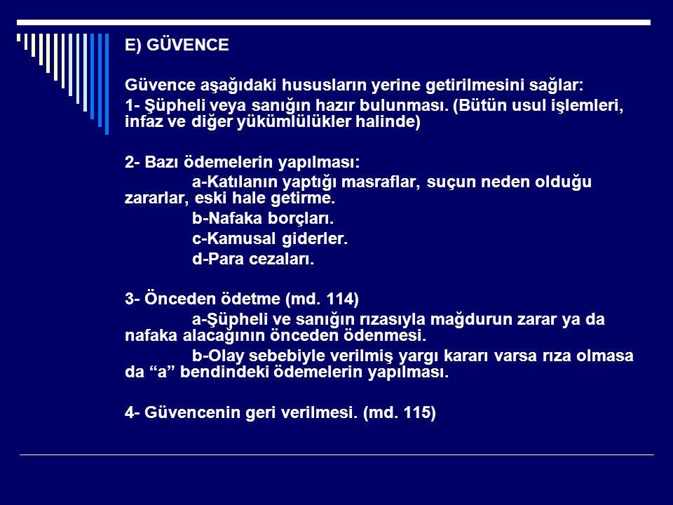 E) GÜVENCE Güvence aşağıdaki hususların yerine getirilmesini sağlar: 1- Şüpheli veya sanığın hazır bulunması.
