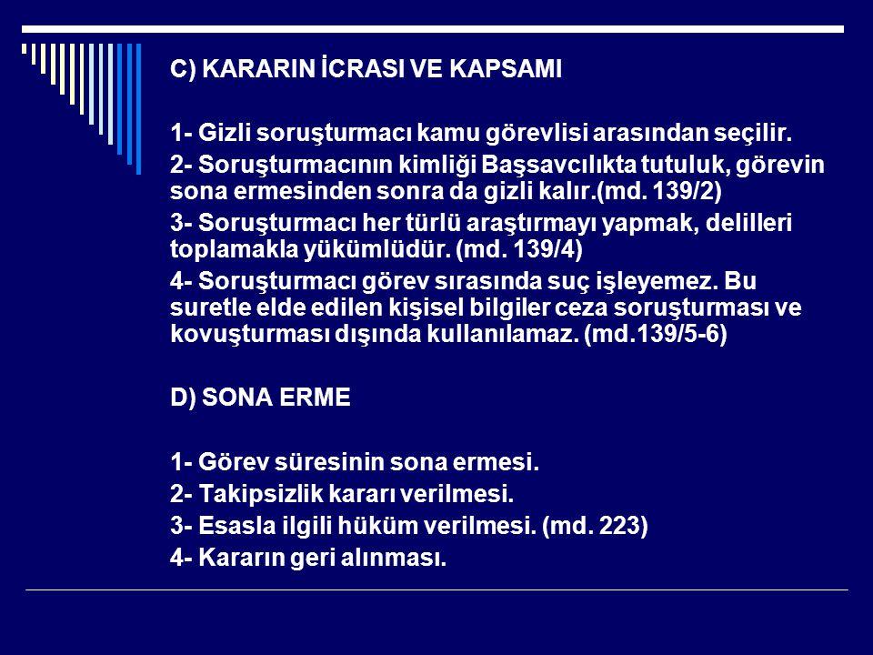 C) KARARIN İCRASI VE KAPSAMI 1- Gizli soruşturmacı kamu görevlisi arasından seçilir.