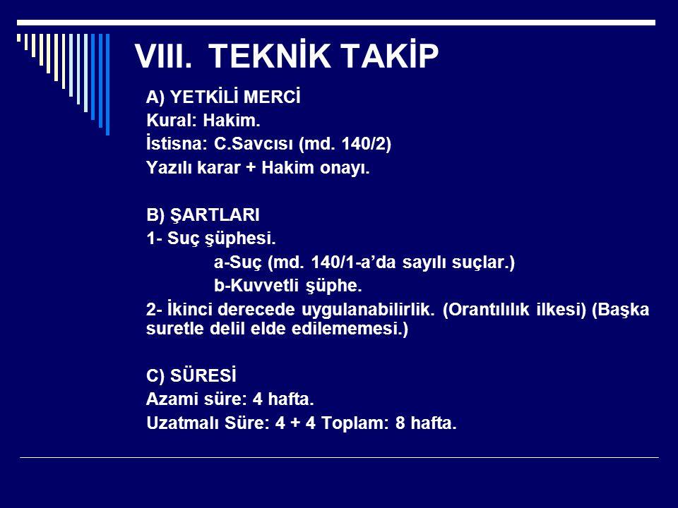 VIII.TEKNİK TAKİP A) YETKİLİ MERCİ Kural: Hakim.İstisna: C.Savcısı (md.