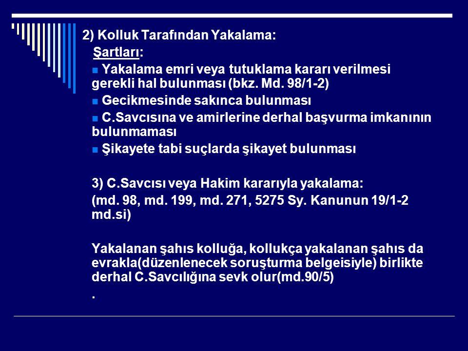 2) Kolluk Tarafından Yakalama: Şartları: Yakalama emri veya tutuklama kararı verilmesi gerekli hal bulunması (bkz.