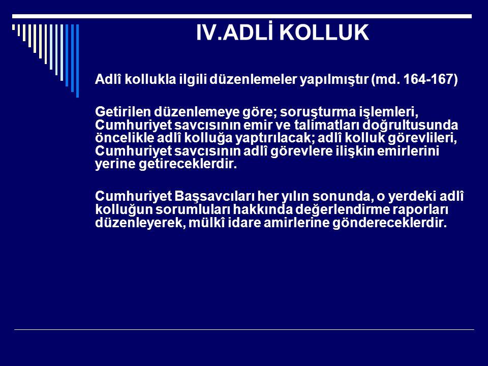 IV.ADLİ KOLLUK Adlî kollukla ilgili düzenlemeler yapılmıştır (md.