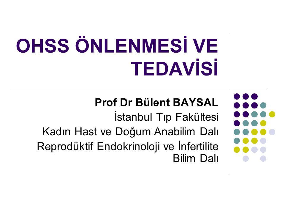 OHSS ÖNLENMESİ VE TEDAVİSİ Prof Dr Bülent BAYSAL İstanbul Tıp Fakültesi Kadın Hast ve Doğum Anabilim Dalı Reprodüktif Endokrinoloji ve İnfertilite Bil