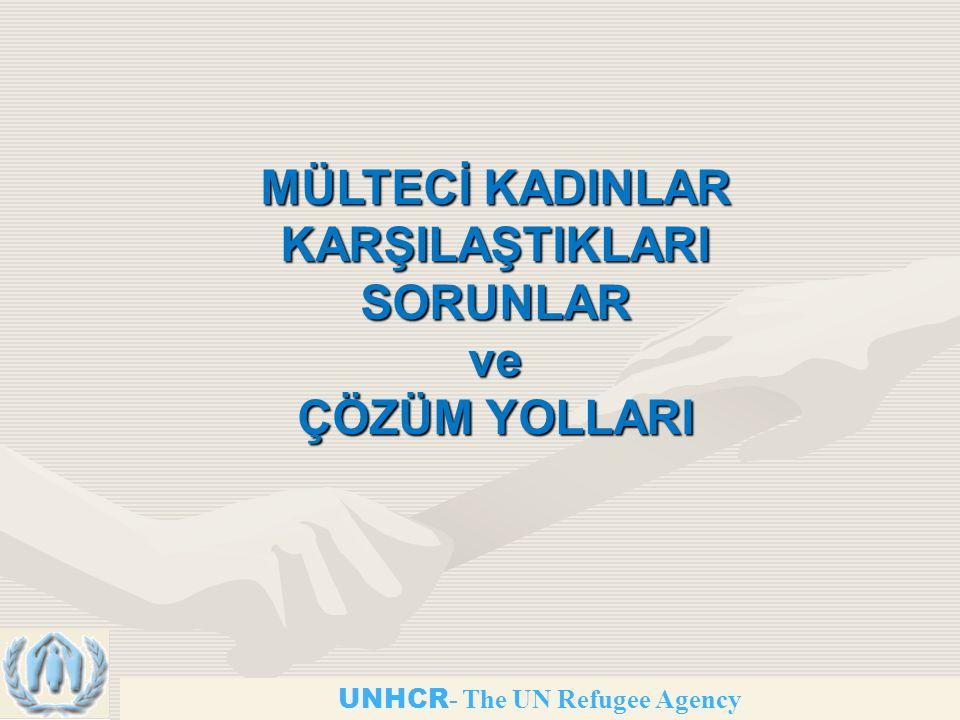 UNHCR - The UN Refugee Agency MÜLTECİ KADINLAR KARŞILAŞTIKLARI SORUNLAR ve ÇÖZÜM YOLLARI