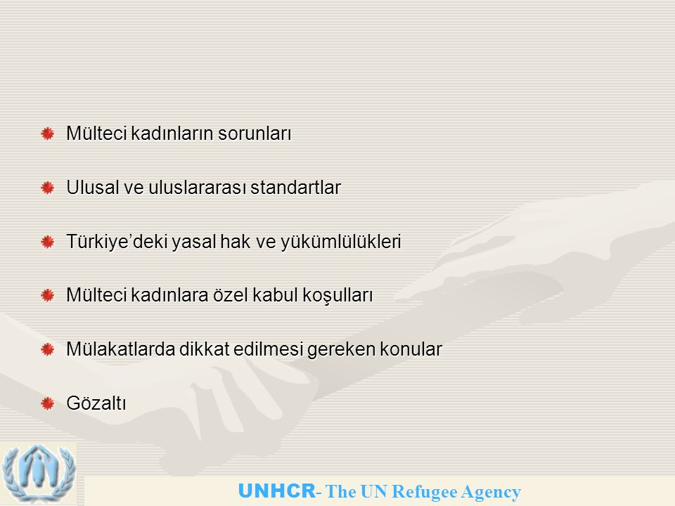 UNHCR - The UN Refugee Agency Mülteci kadınların sorunları Ulusal ve uluslararası standartlar Türkiye'deki yasal hak ve yükümlülükleri Mülteci kadınlara özel kabul koşulları Mülakatlarda dikkat edilmesi gereken konular Gözaltı