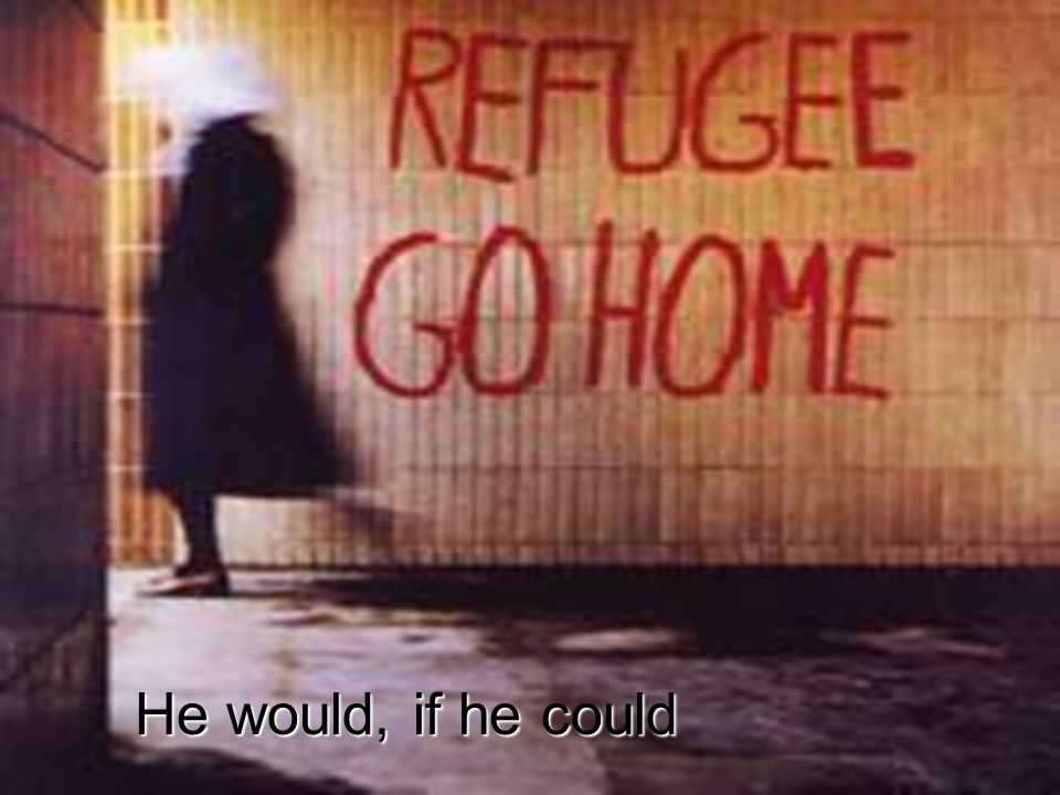 UNHCR - The UN Refugee Agency He would, if he could
