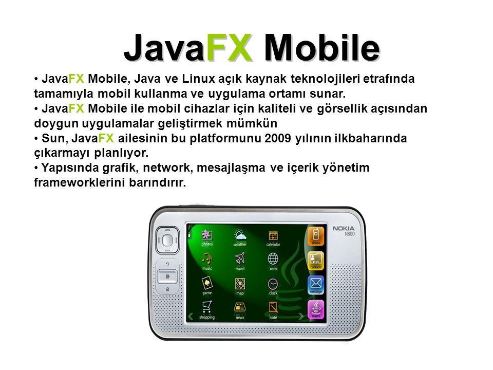 JavaFX Mobile JavaFX Mobile, Java ve Linux açık kaynak teknolojileri etrafında tamamıyla mobil kullanma ve uygulama ortamı sunar. JavaFX Mobile ile mo