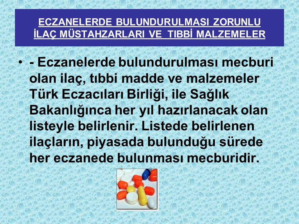 - Eczanelerde bulundurulması mecburi olan ilaç, tıbbi madde ve malzemeler Türk Eczacıları Birliği, ile Sağlık Bakanlığınca her yıl hazırlanacak olan l