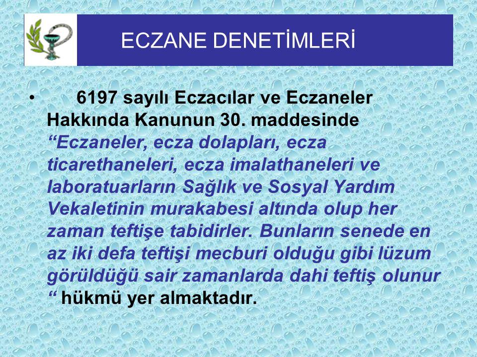 """ECZANE DENETİMLERİ 6197 sayılı Eczacılar ve Eczaneler Hakkında Kanunun 30. maddesinde """"Eczaneler, ecza dolapları, ecza ticarethaneleri, ecza imalathan"""