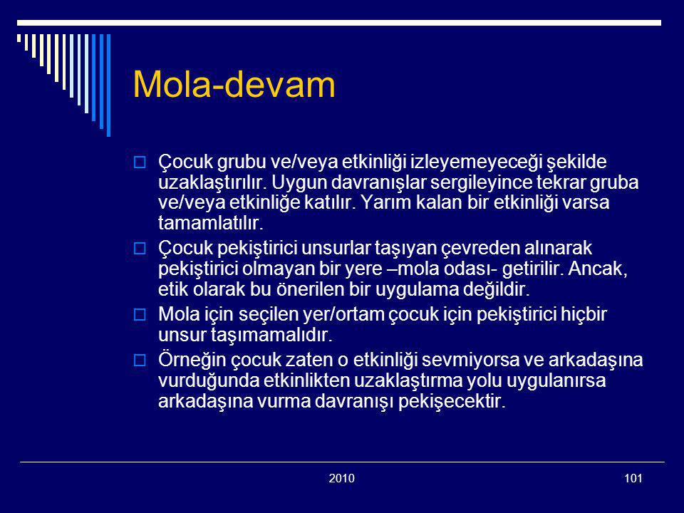 2010101 Mola-devam  Çocuk grubu ve/veya etkinliği izleyemeyeceği şekilde uzaklaştırılır. Uygun davranışlar sergileyince tekrar gruba ve/veya etkinliğ