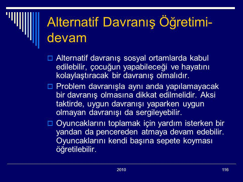 2010116 Alternatif Davranış Öğretimi- devam  Alternatif davranış sosyal ortamlarda kabul edilebilir, çocuğun yapabileceği ve hayatını kolaylaştıracak bir davranış olmalıdır.