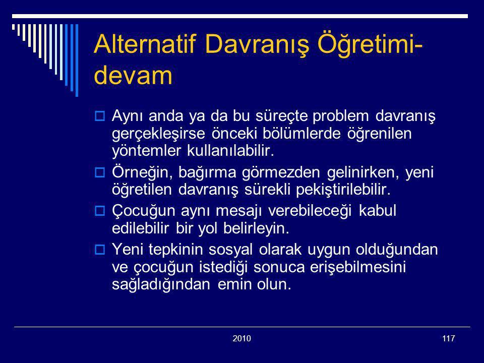 2010117 Alternatif Davranış Öğretimi- devam  Aynı anda ya da bu süreçte problem davranış gerçekleşirse önceki bölümlerde öğrenilen yöntemler kullanılabilir.