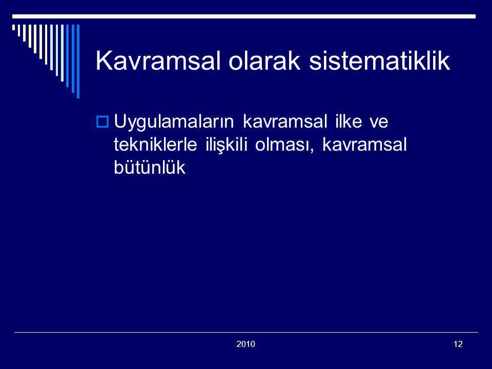 201012 Kavramsal olarak sistematiklik  Uygulamaların kavramsal ilke ve tekniklerle ilişkili olması, kavramsal bütünlük
