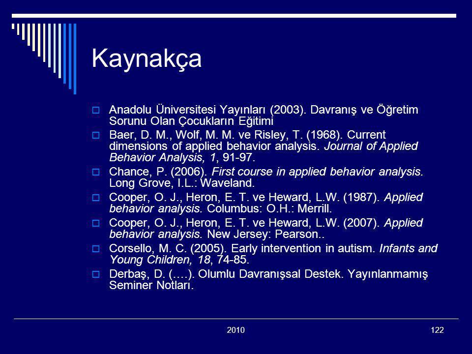 2010122 Kaynakça  Anadolu Üniversitesi Yayınları (2003). Davranış ve Öğretim Sorunu Olan Çocukların Eğitimi  Baer, D. M., Wolf, M. M. ve Risley, T.