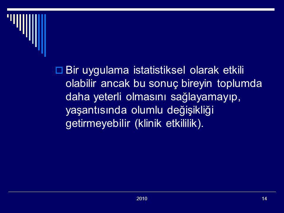 201014  Bir uygulama istatistiksel olarak etkili olabilir ancak bu sonuç bireyin toplumda daha yeterli olmasını sağlayamayıp, yaşantısında olumlu değişikliği getirmeyebilir (klinik etkililik).