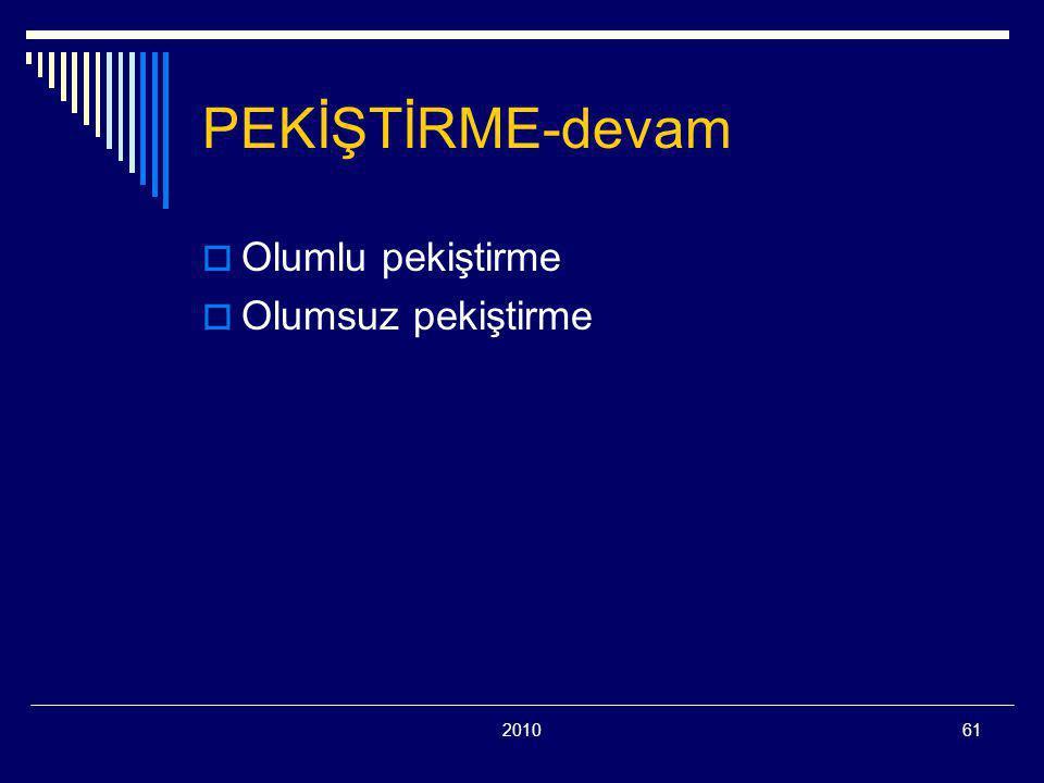 201061 PEKİŞTİRME-devam  Olumlu pekiştirme  Olumsuz pekiştirme