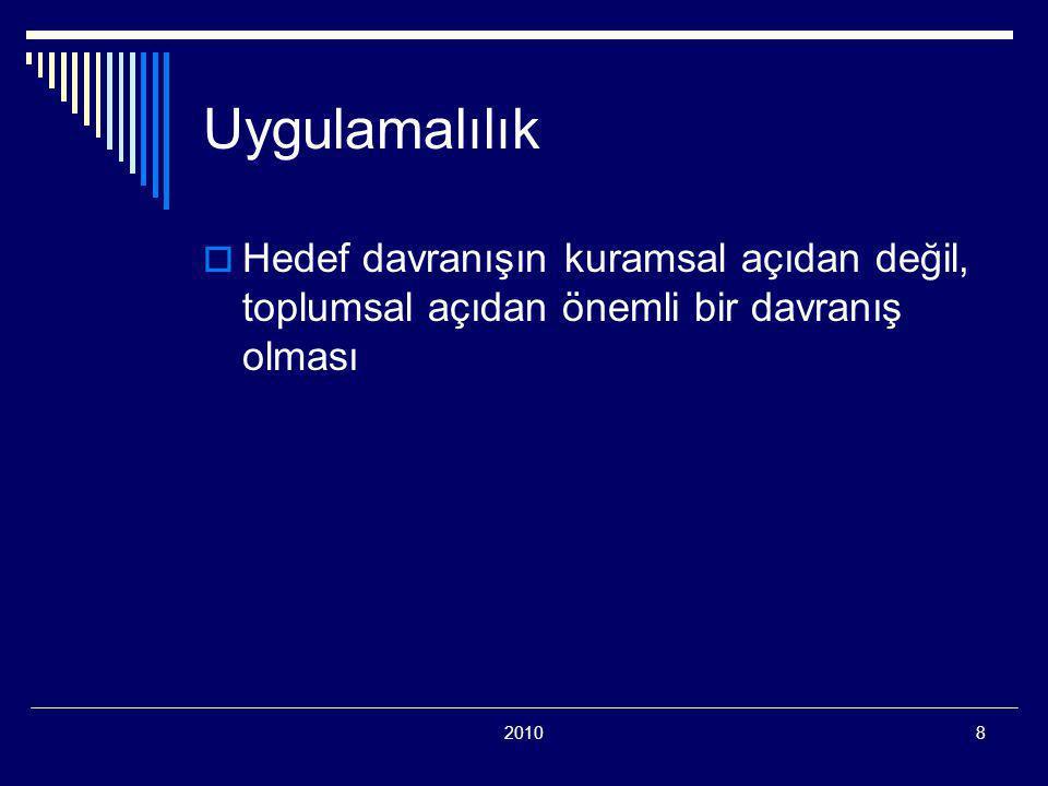 20108 Uygulamalılık  Hedef davranışın kuramsal açıdan değil, toplumsal açıdan önemli bir davranış olması