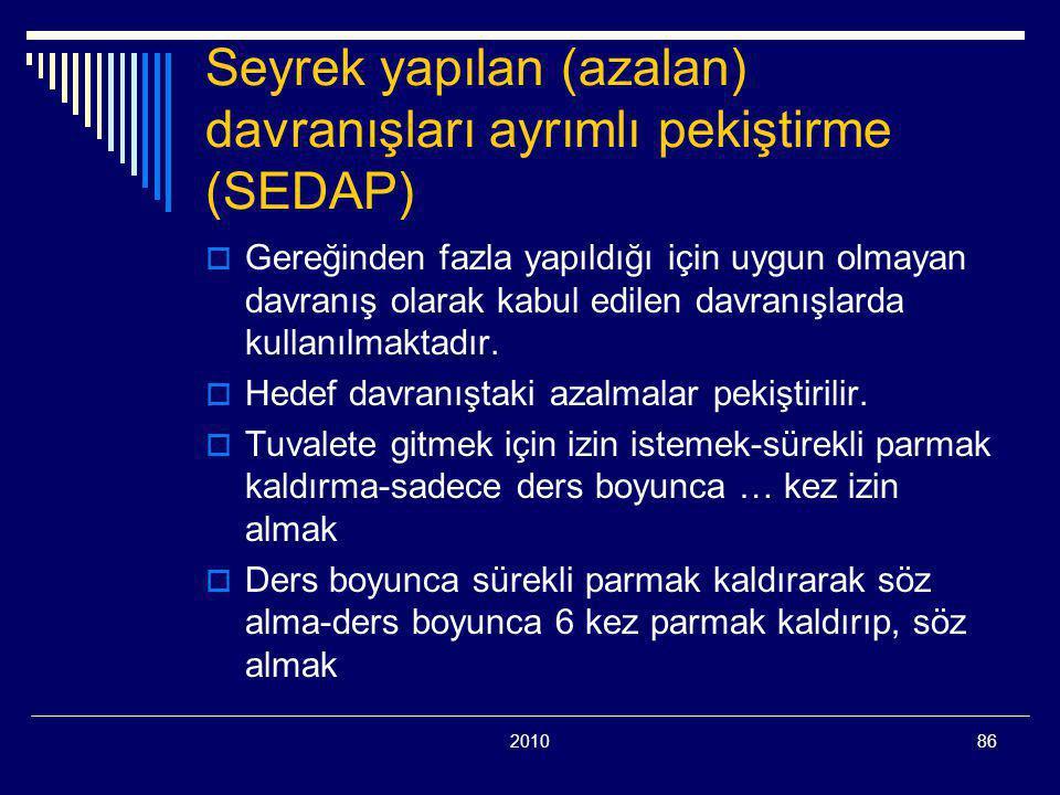 201086 Seyrek yapılan (azalan) davranışları ayrımlı pekiştirme (SEDAP)  Gereğinden fazla yapıldığı için uygun olmayan davranış olarak kabul edilen da