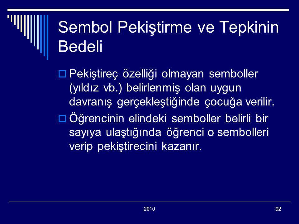 201092 Sembol Pekiştirme ve Tepkinin Bedeli  Pekiştireç özelliği olmayan semboller (yıldız vb.) belirlenmiş olan uygun davranış gerçekleştiğinde çocuğa verilir.