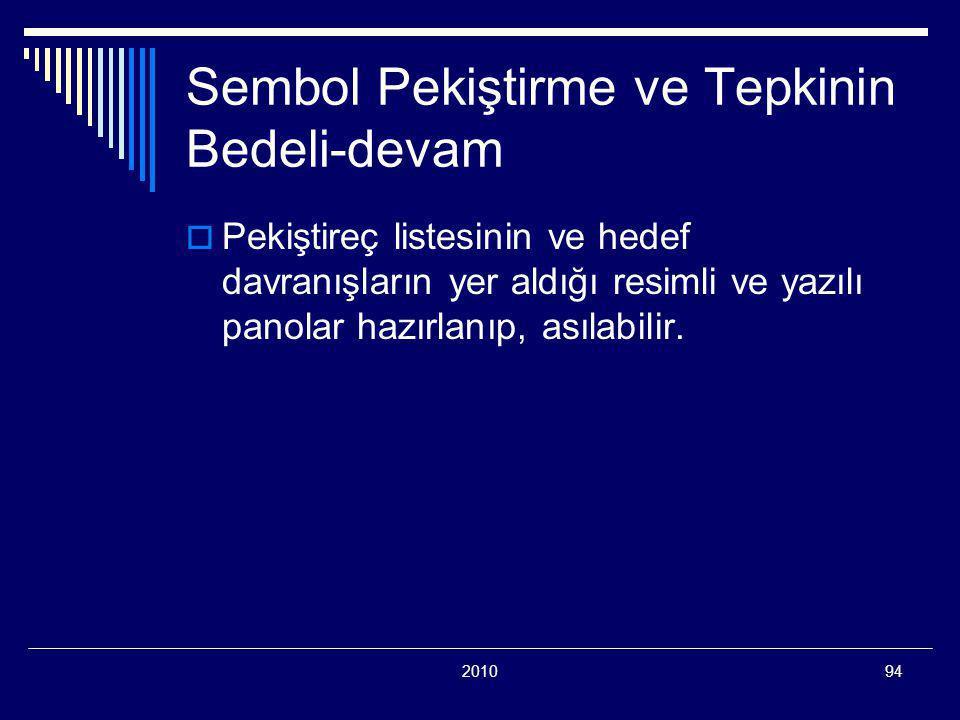 201094 Sembol Pekiştirme ve Tepkinin Bedeli-devam  Pekiştireç listesinin ve hedef davranışların yer aldığı resimli ve yazılı panolar hazırlanıp, asılabilir.
