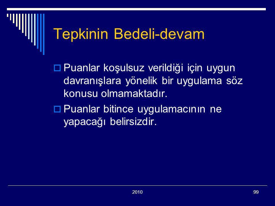 201099 Tepkinin Bedeli-devam  Puanlar koşulsuz verildiği için uygun davranışlara yönelik bir uygulama söz konusu olmamaktadır.  Puanlar bitince uygu