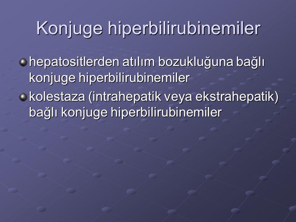 Konjuge hiperbilirubinemiler hepatositlerden atılım bozukluğuna bağlı konjuge hiperbilirubinemiler kolestaza (intrahepatik veya ekstrahepatik) bağlı konjuge hiperbilirubinemiler
