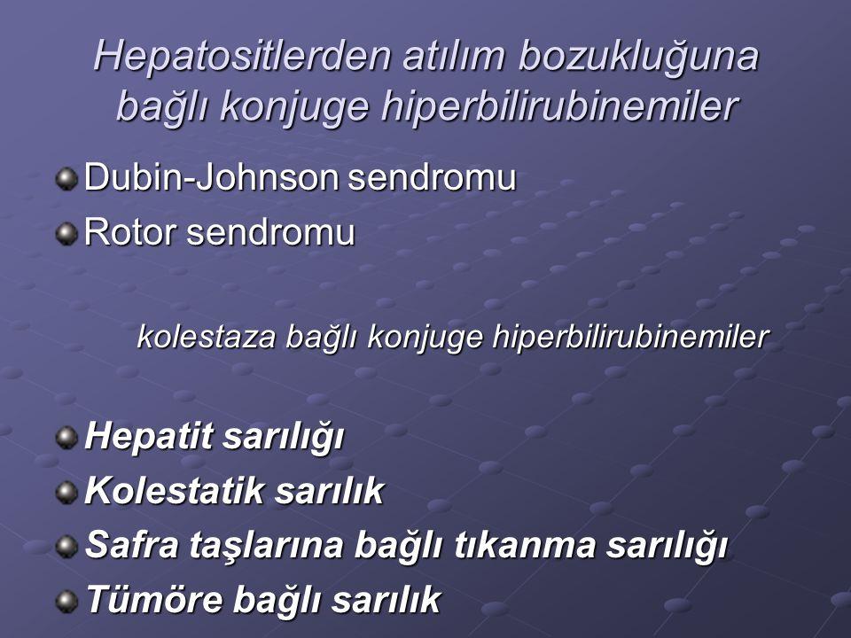 Hepatositlerden atılım bozukluğuna bağlı konjuge hiperbilirubinemiler Dubin-Johnson sendromu Rotor sendromu kolestaza bağlı konjuge hiperbilirubinemiler Hepatit sarılığı Kolestatik sarılık Safra taşlarına bağlı tıkanma sarılığı Tümöre bağlı sarılık