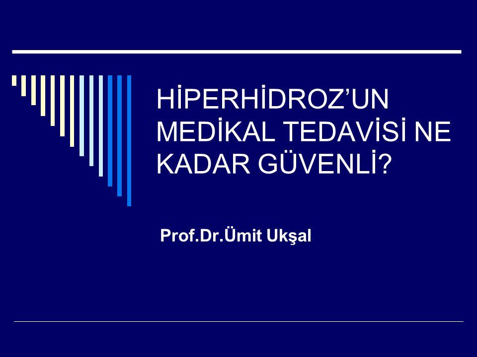 HİPERHİDROZ'UN MEDİKAL TEDAVİSİ NE KADAR GÜVENLİ? Prof.Dr.Ümit Ukşal