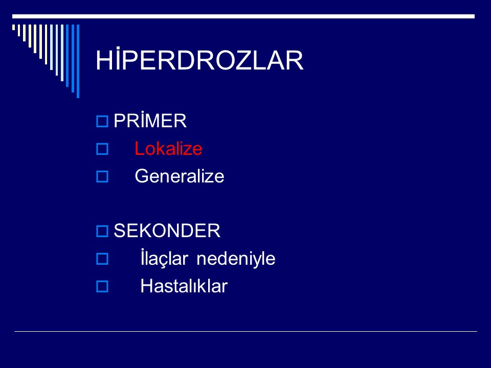 HİPERDROZLAR  PRİMER  Lokalize  Generalize  SEKONDER  İlaçlar nedeniyle  Hastalıklar