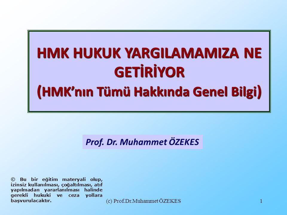 (c) Prof.Dr.Muhammet ÖZEKES1 Prof. Dr. Muhammet ÖZEKES HMK HUKUK YARGILAMAMIZA NE GETİRİYOR ( HMK'nın Tümü Hakkında Genel Bilgi ) © Bu bir eğitim mate