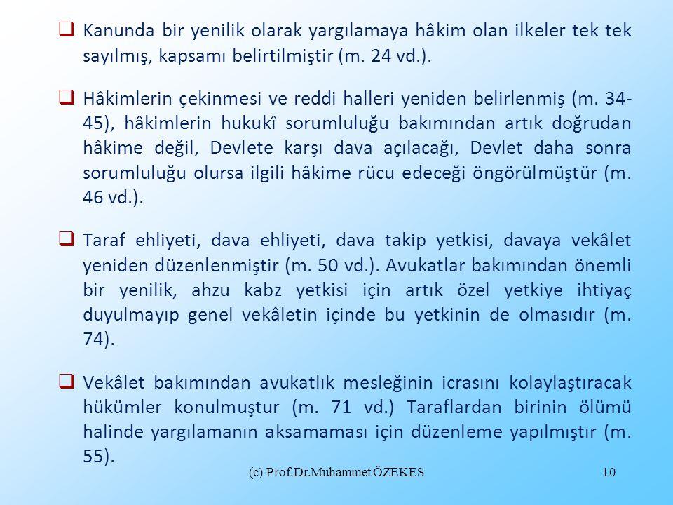 (c) Prof.Dr.Muhammet ÖZEKES10  Kanunda bir yenilik olarak yargılamaya hâkim olan ilkeler tek tek sayılmış, kapsamı belirtilmiştir (m. 24 vd.).  Hâki