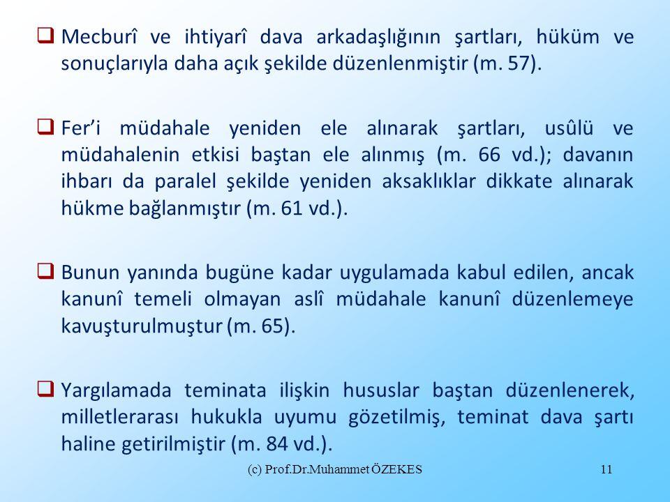 (c) Prof.Dr.Muhammet ÖZEKES11  Mecburî ve ihtiyarî dava arkadaşlığının şartları, hüküm ve sonuçlarıyla daha açık şekilde düzenlenmiştir (m. 57).  Fe