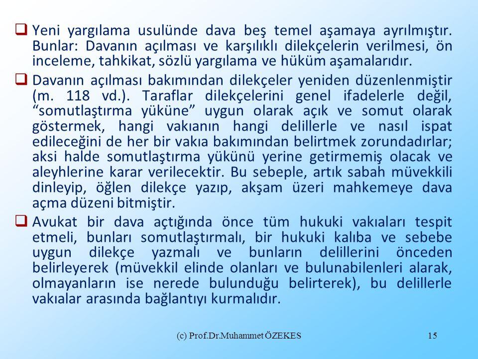 (c) Prof.Dr.Muhammet ÖZEKES15  Yeni yargılama usulünde dava beş temel aşamaya ayrılmıştır. Bunlar: Davanın açılması ve karşılıklı dilekçelerin verilm