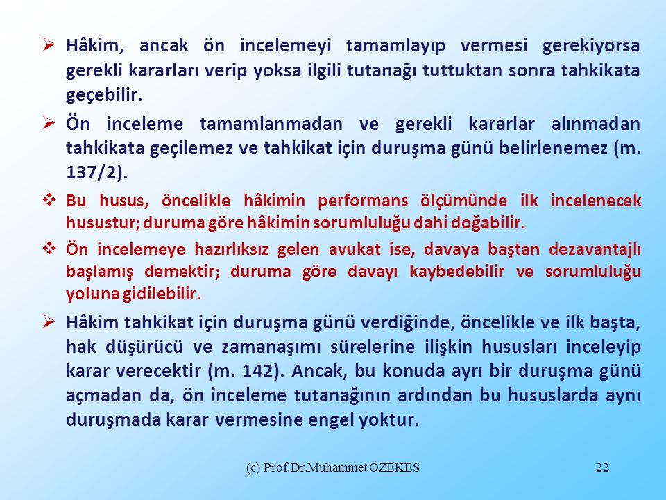 (c) Prof.Dr.Muhammet ÖZEKES22  Hâkim, ancak ön incelemeyi tamamlayıp vermesi gerekiyorsa gerekli kararları verip yoksa ilgili tutanağı tuttuktan sonr