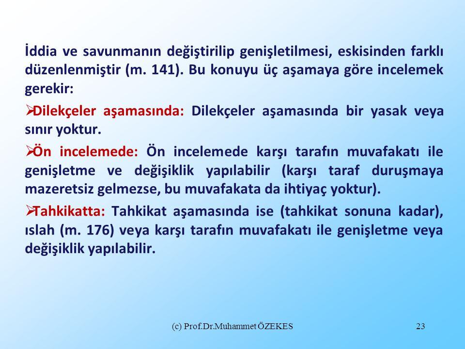 (c) Prof.Dr.Muhammet ÖZEKES23 İddia ve savunmanın değiştirilip genişletilmesi, eskisinden farklı düzenlenmiştir (m. 141). Bu konuyu üç aşamaya göre in