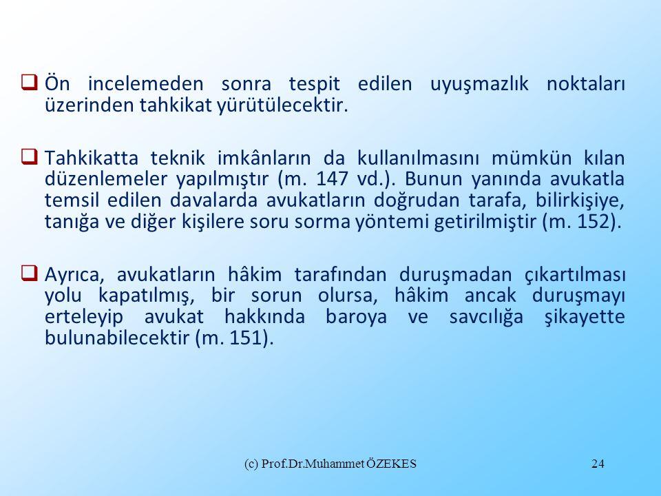 (c) Prof.Dr.Muhammet ÖZEKES24  Ön incelemeden sonra tespit edilen uyuşmazlık noktaları üzerinden tahkikat yürütülecektir.  Tahkikatta teknik imkânla