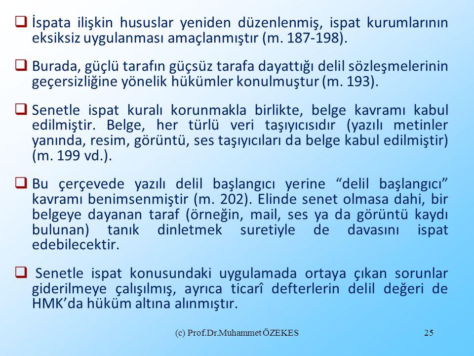 (c) Prof.Dr.Muhammet ÖZEKES25  İspata ilişkin hususlar yeniden düzenlenmiş, ispat kurumlarının eksiksiz uygulanması amaçlanmıştır (m. 187-198).  Bur