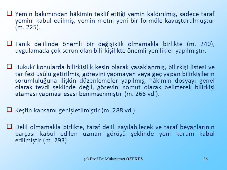 (c) Prof.Dr.Muhammet ÖZEKES26  Yemin bakımından hâkimin teklif ettiği yemin kaldırılmış, sadece taraf yemini kabul edilmiş, yemin metni yeni bir form
