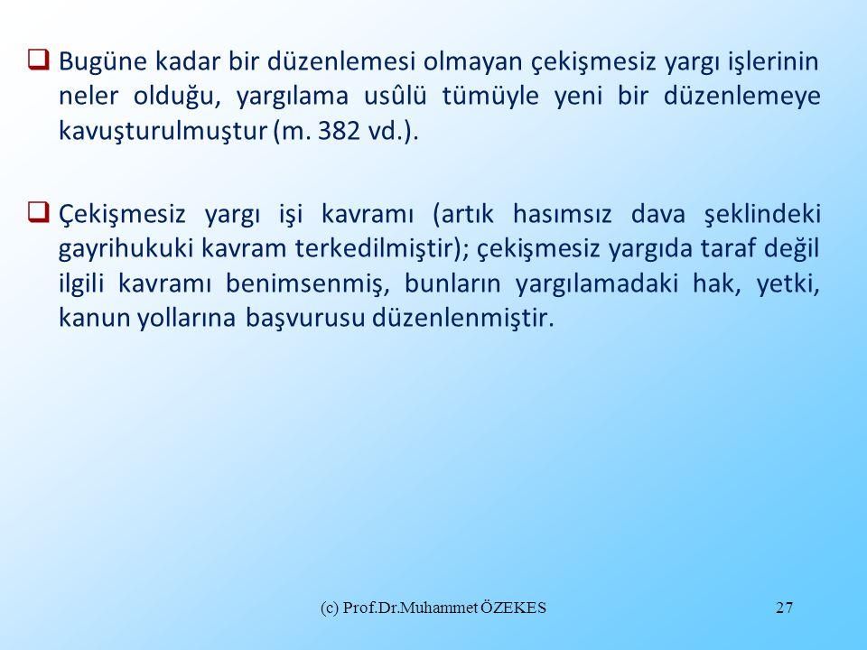 (c) Prof.Dr.Muhammet ÖZEKES27  Bugüne kadar bir düzenlemesi olmayan çekişmesiz yargı işlerinin neler olduğu, yargılama usûlü tümüyle yeni bir düzenle