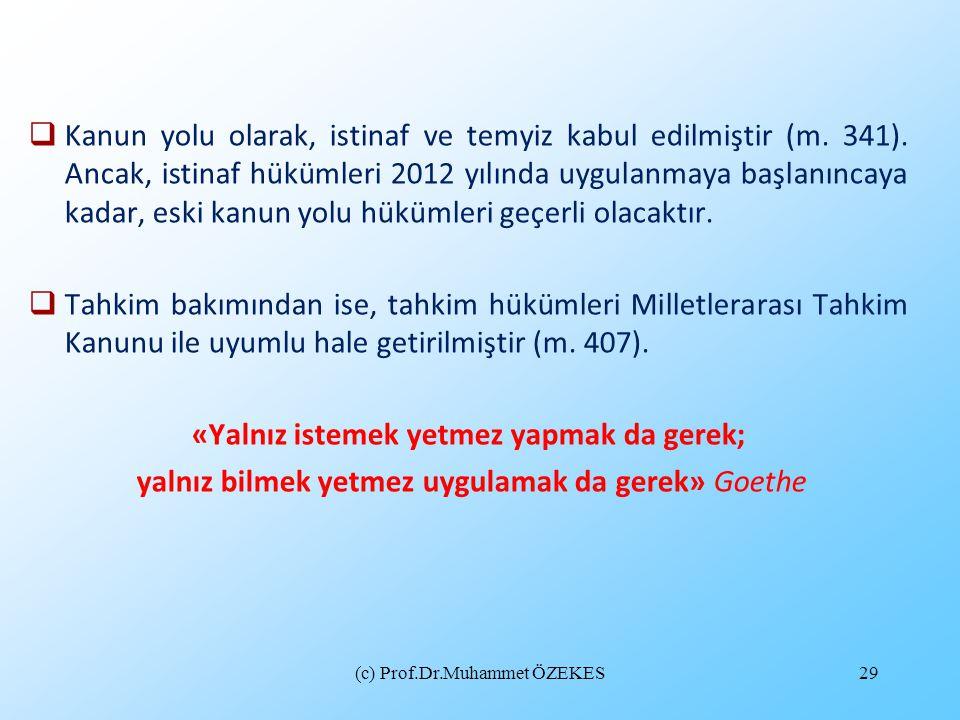 (c) Prof.Dr.Muhammet ÖZEKES29  Kanun yolu olarak, istinaf ve temyiz kabul edilmiştir (m. 341). Ancak, istinaf hükümleri 2012 yılında uygulanmaya başl