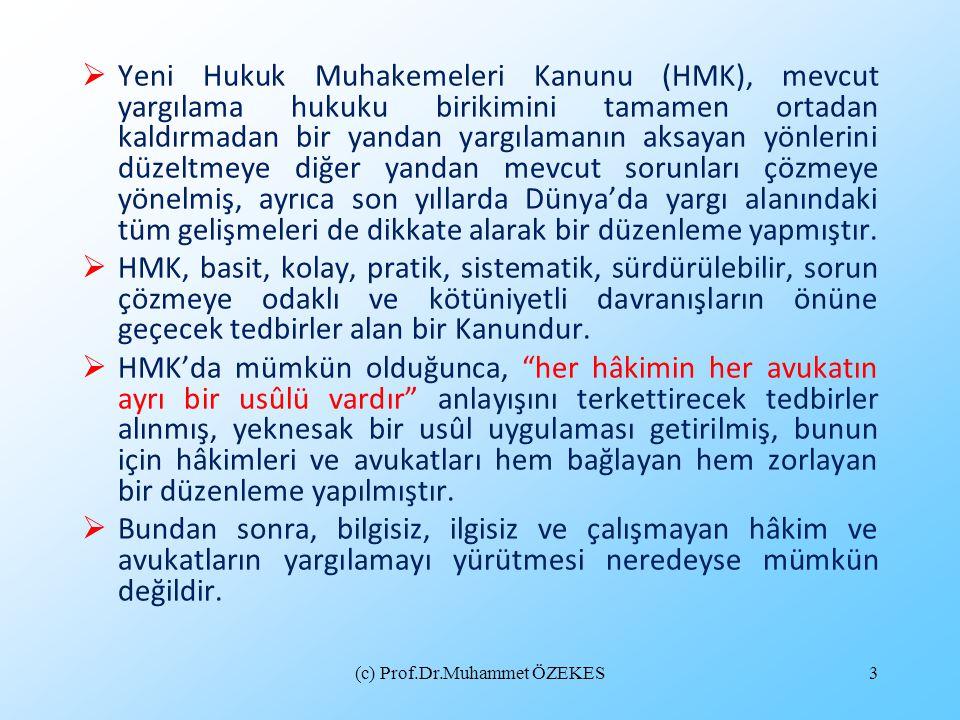 (c) Prof.Dr.Muhammet ÖZEKES3  Yeni Hukuk Muhakemeleri Kanunu (HMK), mevcut yargılama hukuku birikimini tamamen ortadan kaldırmadan bir yandan yargıla
