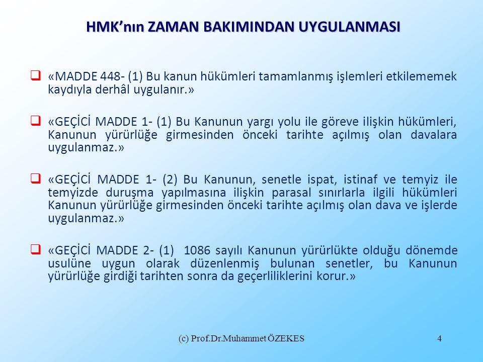 (c) Prof.Dr.Muhammet ÖZEKES4 HMK'nın ZAMAN BAKIMINDAN UYGULANMASI  «MADDE 448- (1) Bu kanun hükümleri tamamlanmış işlemleri etkilememek kaydıyla derh