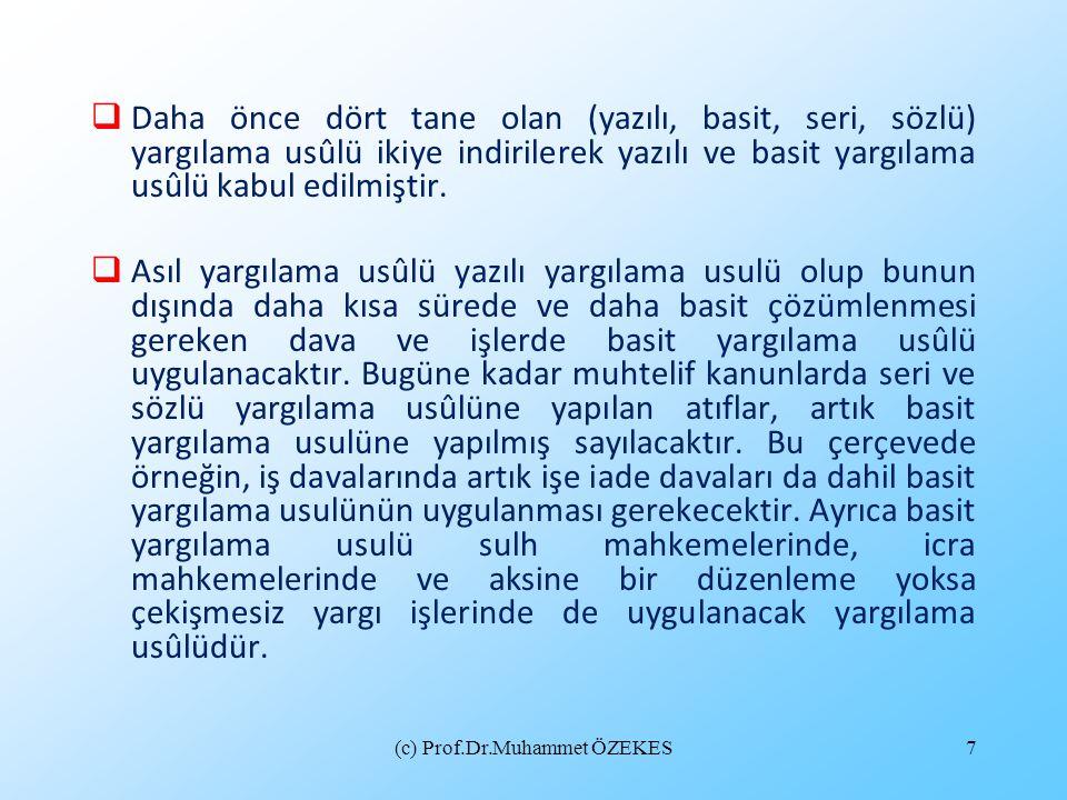 (c) Prof.Dr.Muhammet ÖZEKES7  Daha önce dört tane olan (yazılı, basit, seri, sözlü) yargılama usûlü ikiye indirilerek yazılı ve basit yargılama usûlü
