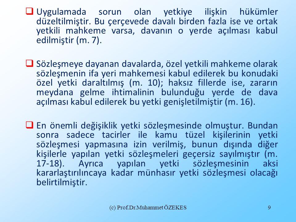(c) Prof.Dr.Muhammet ÖZEKES9  Uygulamada sorun olan yetkiye ilişkin hükümler düzeltilmiştir. Bu çerçevede davalı birden fazla ise ve ortak yetkili ma
