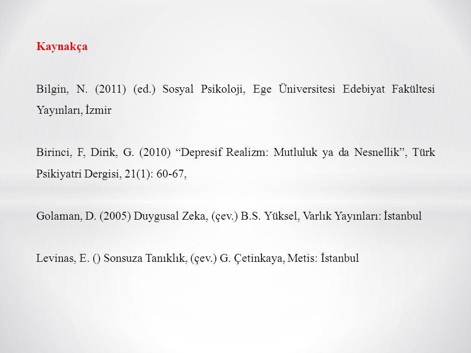 """Kaynakça Bilgin, N. (2011) (ed.) Sosyal Psikoloji, Ege Üniversitesi Edebiyat Fakültesi Yayınları, İzmir Birinci, F, Dirik, G. (2010) """"Depresif Realizm"""