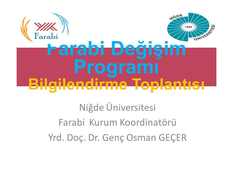 Farabi Değişim Programı Bilgilendirme Toplantısı Niğde Üniversitesi Farabi Kurum Koordinatörü Yrd. Doç. Dr. Genç Osman GEÇER