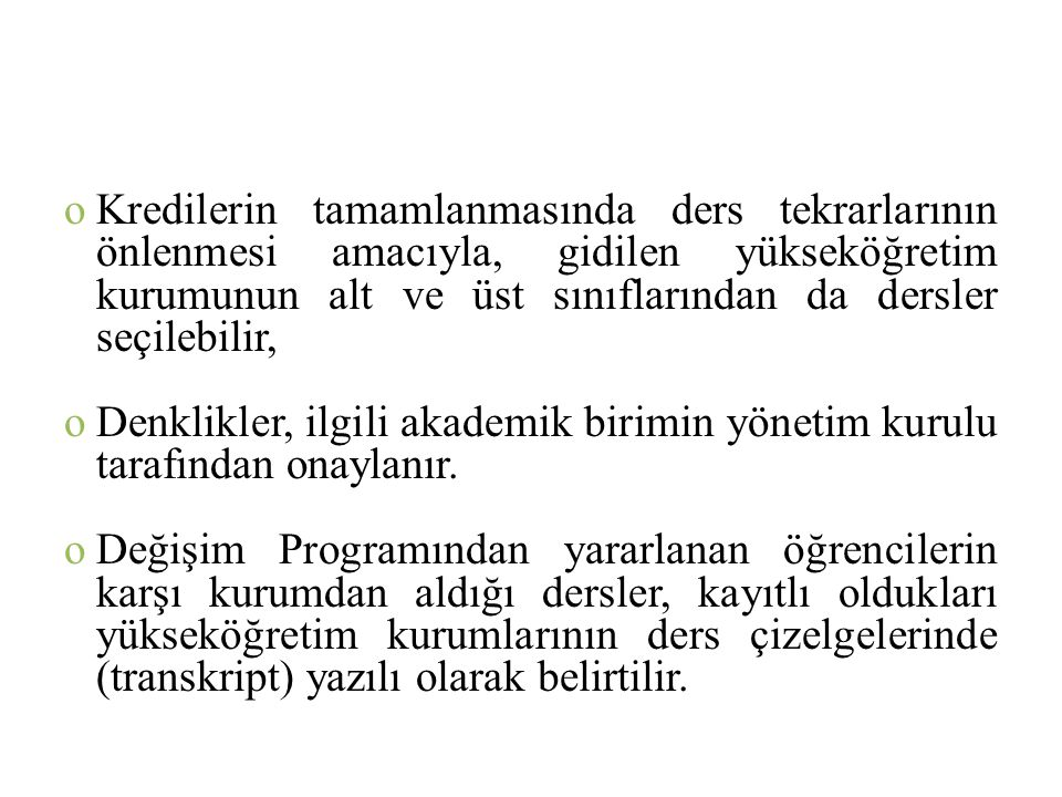 Öğrencilerin Gitmeden Hazırlaması Gereken Belgeler 1.Öğrenim protokolü(Her dönem için 3'er adet) 2.Öğrenci başvuru formu(2 adet) 3.Öğrenci bilgi formu(2 adet) 4.Öğrenci beyannamesi(1 adet) 5.Öğrenci yükümlülük sözleşmesi(2 adet) 6.Yönetim kurulu kararı(1 adet) 7.Öğrenci sözleşmesi(1 adet) 8.IBAN No yu gösteren Hesap cüzdanı Fotokobisi(1 adet) 9.Nufus Cuzdanı Fotokopisi(1 adet) 10.20 lik Sunum Dosyası (Erkek:Mavi Bayan:Kırmızı Renk olacak)