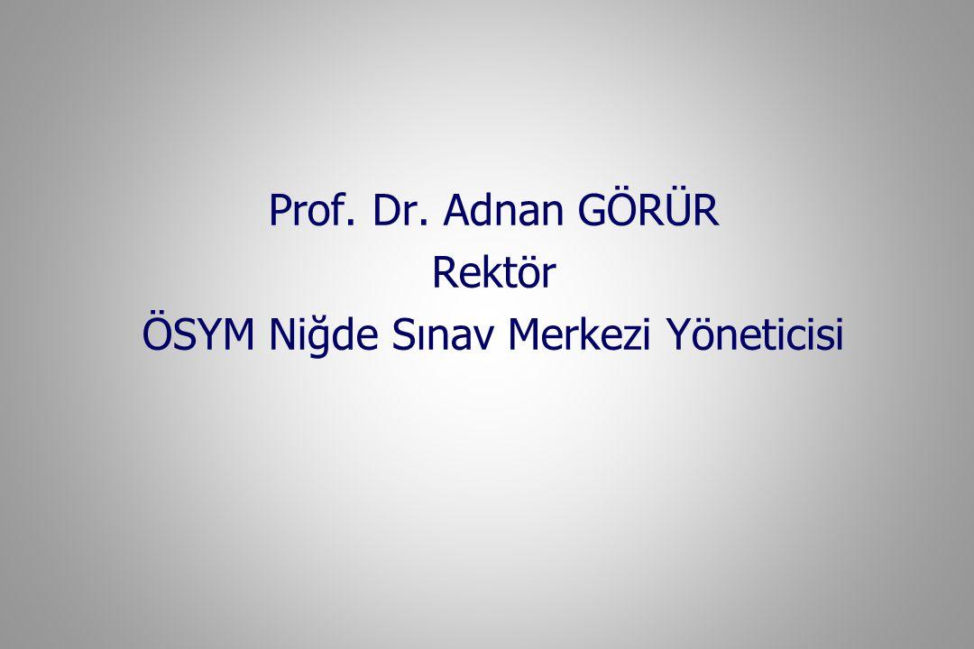 Prof. Dr. Adnan GÖRÜR Rektör ÖSYM Niğde Sınav Merkezi Yöneticisi