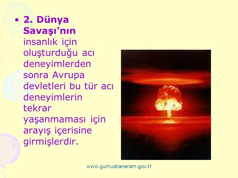 www.gumushaneram.gov.tr 2. Dünya Savaşı'nın insanlık için oluşturduğu acı deneyimlerden sonra Avrupa devletleri bu tür acı deneyimlerin tekrar yaşanma